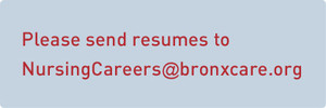 Please send resumes to: NursingCareers@bronxcare.org